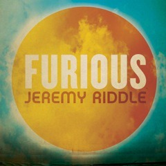 "Jeremy Riddle's ""Furious"" CD, a review"