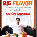 Simple Food, Big Flavor, enticing Mexican inspired recipes from Aaron Sanchez