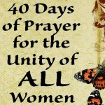 40 Days of Prayer for the UNITY of ALL Women, born and unborn