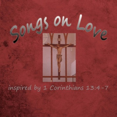 Songs on Love based on 1 Corinthians