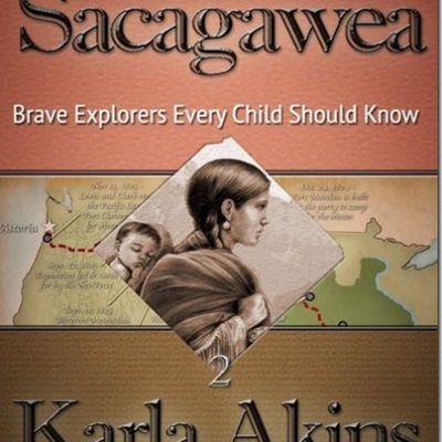 Sacagawea (Brave Explorers Every Child Should Know): Historical Fiction for Studying The Lewis & Clark Expedition