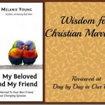 My Beloved and My Friend ~ Wisdom for Christian Marriages
