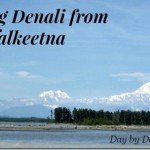 Taking in Gorgeous Views of Denali /  Mt. McKinley from Talkeetna