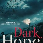 Dark Hope: Book One of the Archangel Prophecies , An Enticing Young Adult Novel