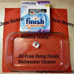 Clean Dishes, Healthy Family and Money Saved from Using Finish Dishwasher Cleaner