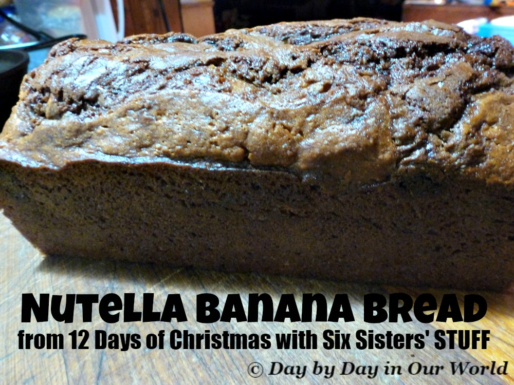 Nutella Banana Bread from 12 Days of Christmas with Six Sisters' STUFF