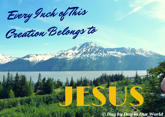 Every Inch of This Creation Belongs to Jesus