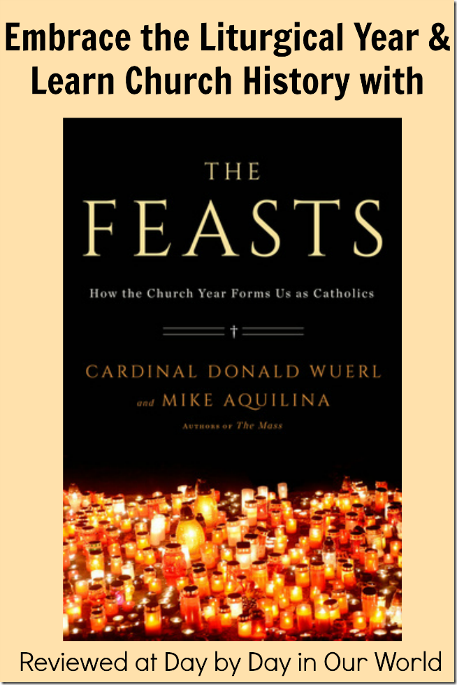 Embrace the Liturgical Year And Learn Church History with The Feasts