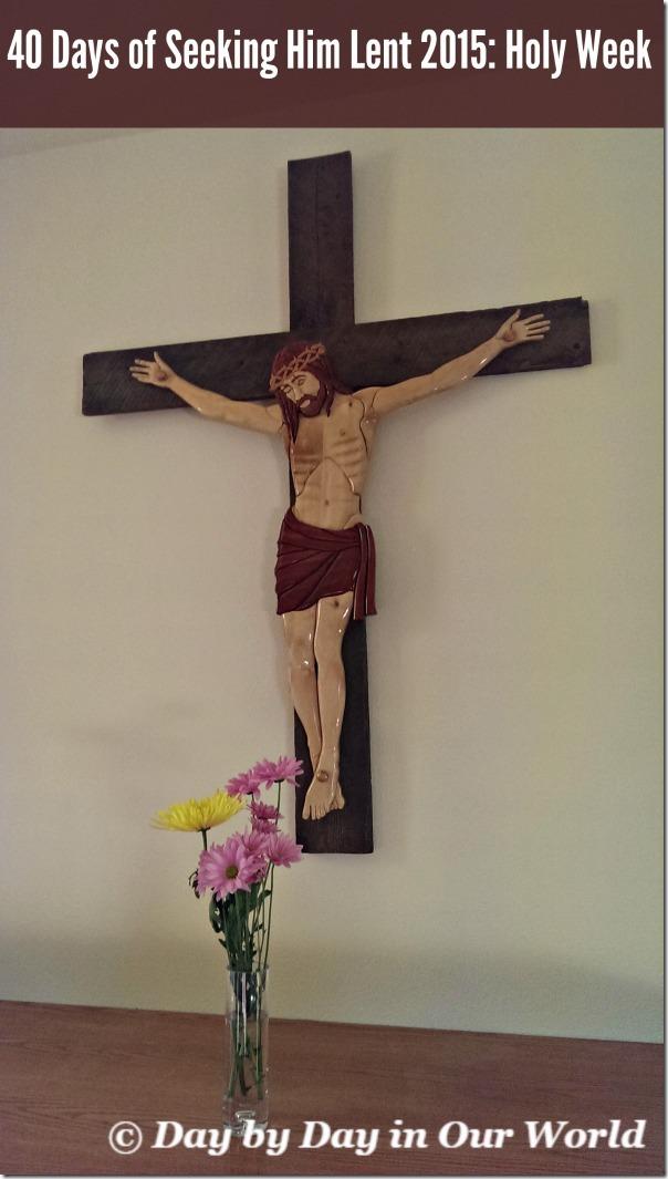 40 Days of Seeking Him Lent 2015 Holy Week