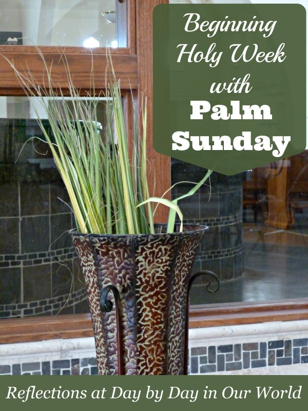 Beginning Holy Week with Palm Sunday Reflections at Day by Day in Our World