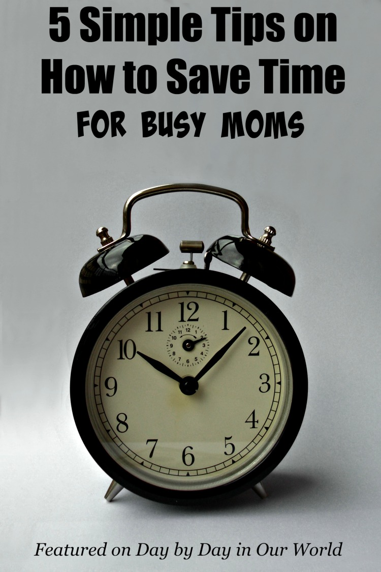 5 Simple Tips on How to Save Time for Busy Moms