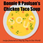 Chicken Taco Soup – All from your food storage!