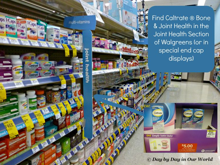 You can Find Caltrate ® Bone & Joint Health in the Joint Health Section of Walgreens or in special end cap displays