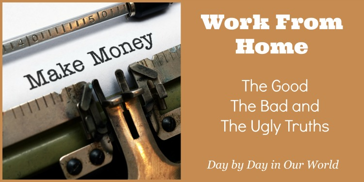 There are good, bad and ugly truths about working from home to make money