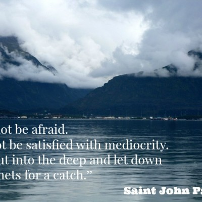 Be Not Afraid: Live Your Life to the Fullest