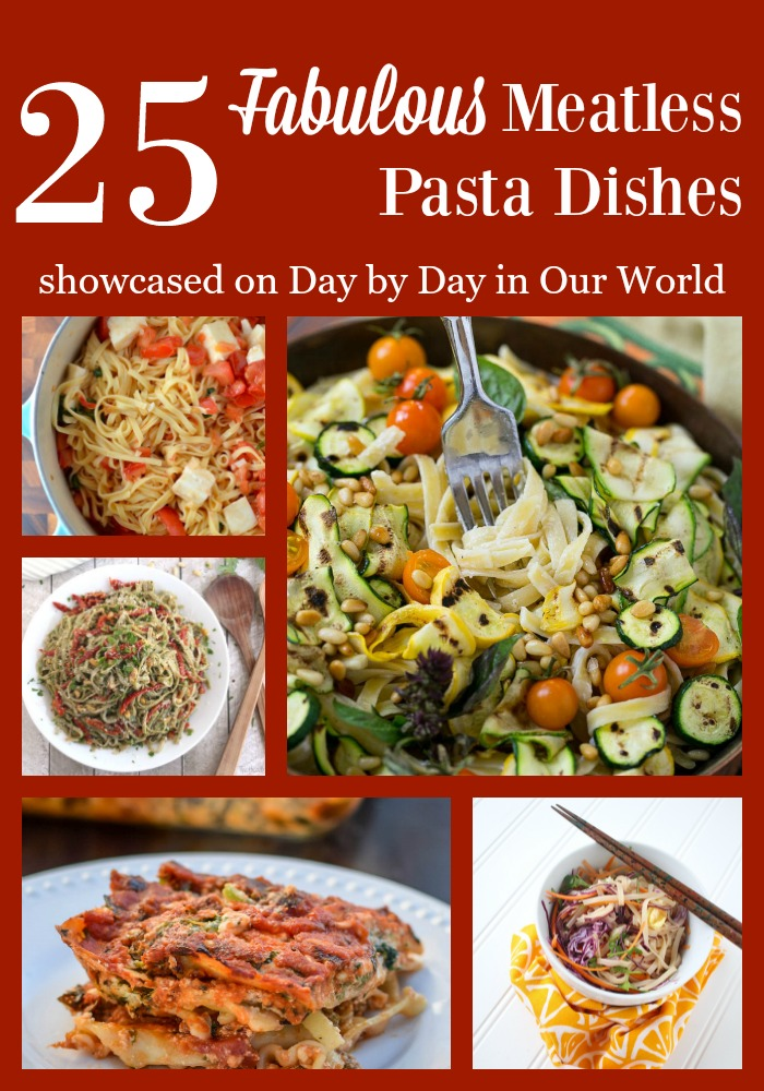 Looking for Meatless Meal Ideas for your family? Check out these 25 fabulous meatless pasta dishes as showcased on Day by Day in Our World.