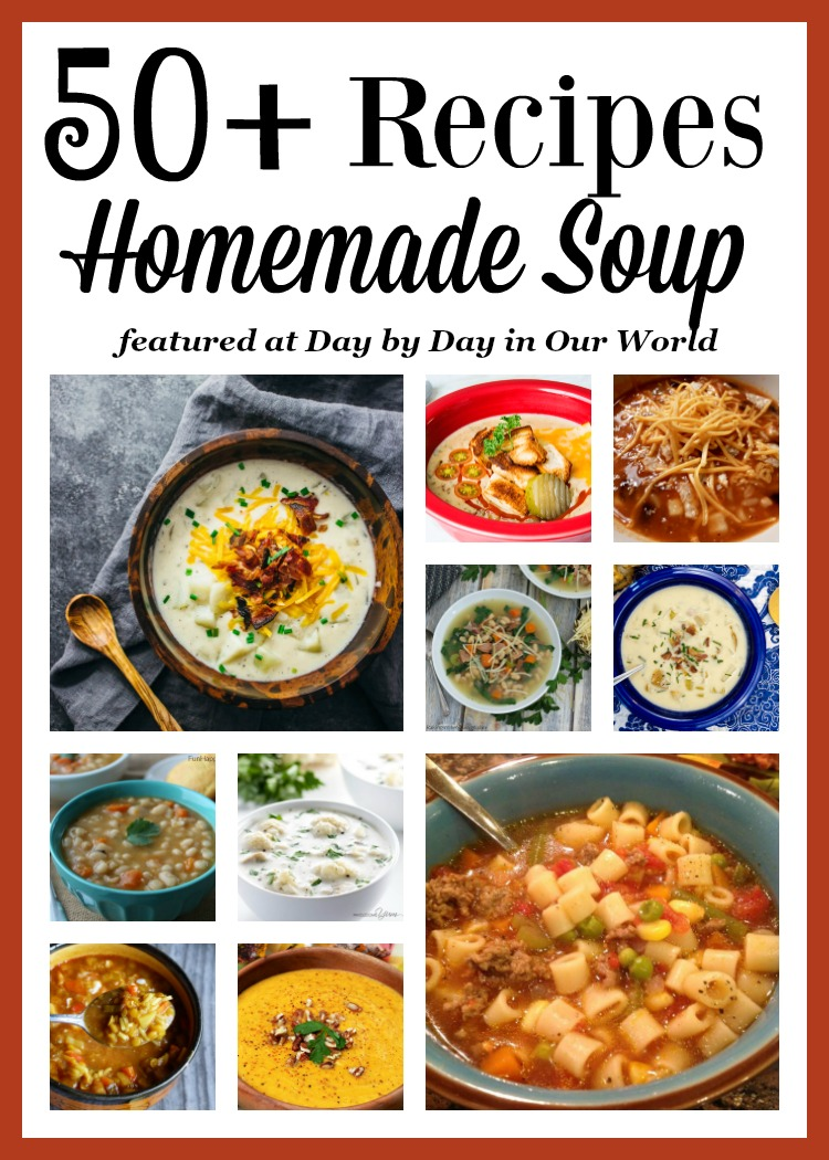 Enjoy over 50 recipes for homemade soup as featured at Day by Day in Our World