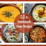50+ Delicious Recipes for Homemade Soup