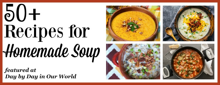 Over 50 recipes for homemade soup are featured at Day by Day in Our World.
