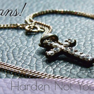 Christians! Remember to Harden Not Your Hearts