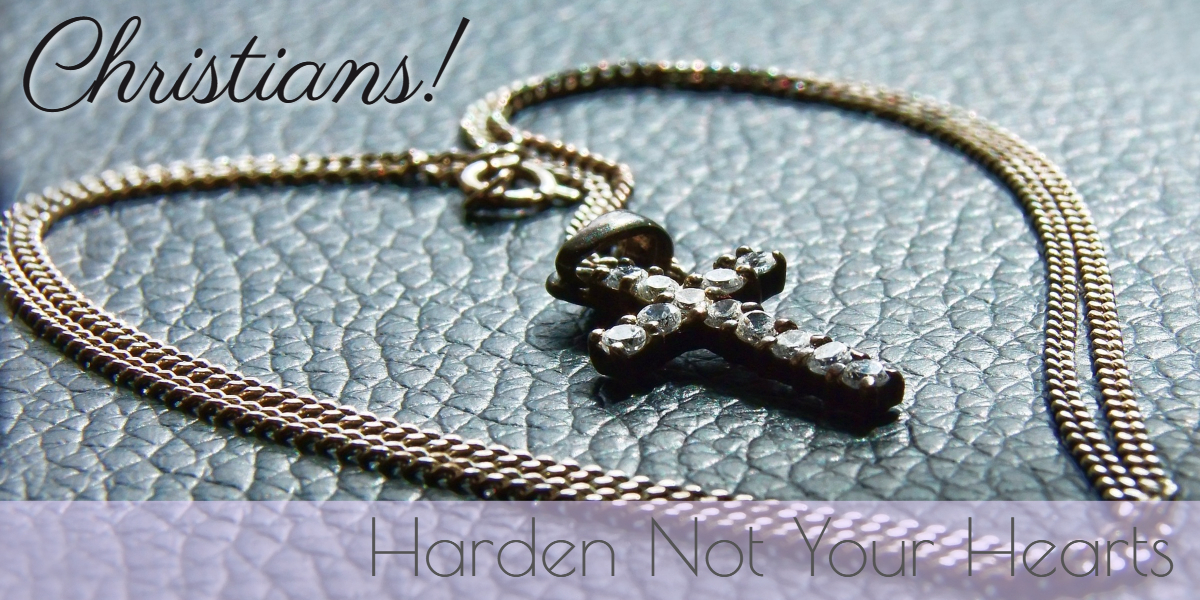 Christians Harden Not Your Hearts! Lent 2017