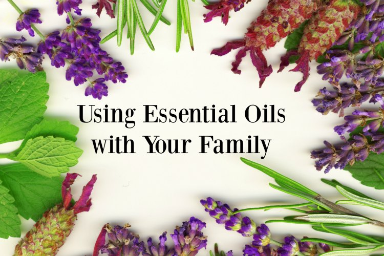 Using Essential Oils with Your Family