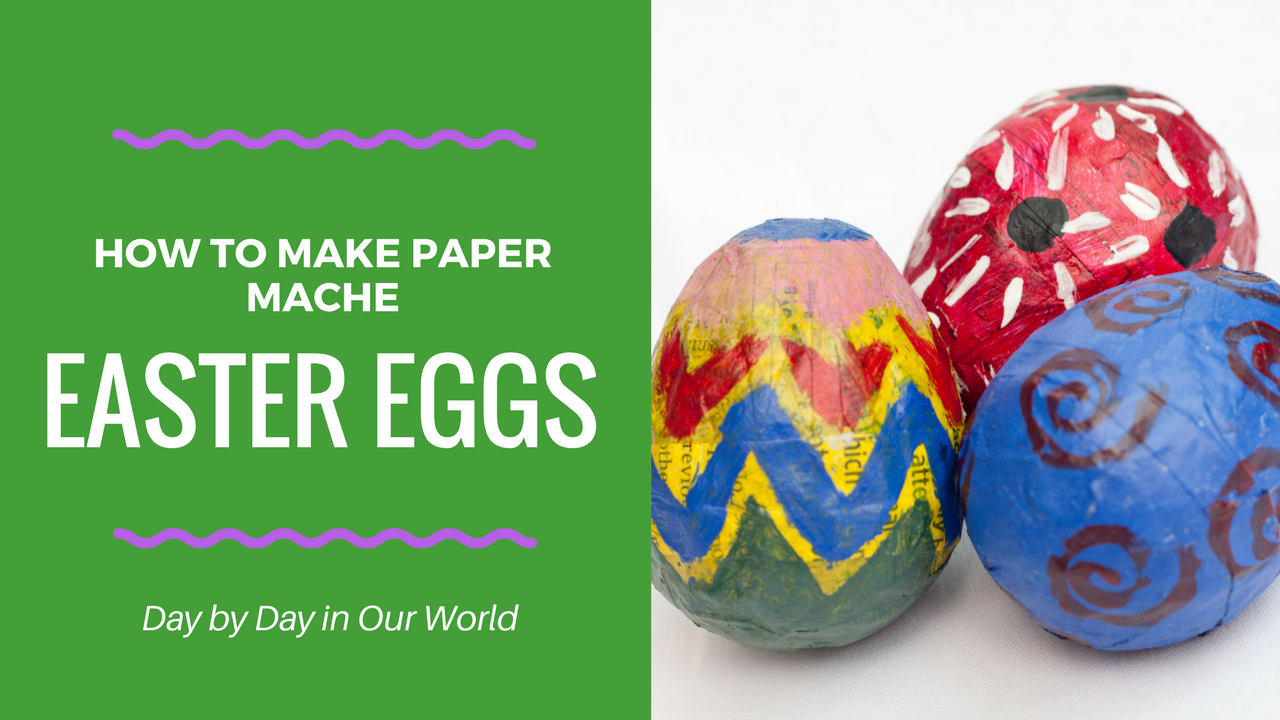 https://daybydayinourworld.com/wp-content/uploads/2018/03/How-to-Make-Paper-Mache-Easter-Eggs.png