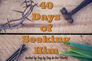 40 Days of Seeking Him Lent 2019