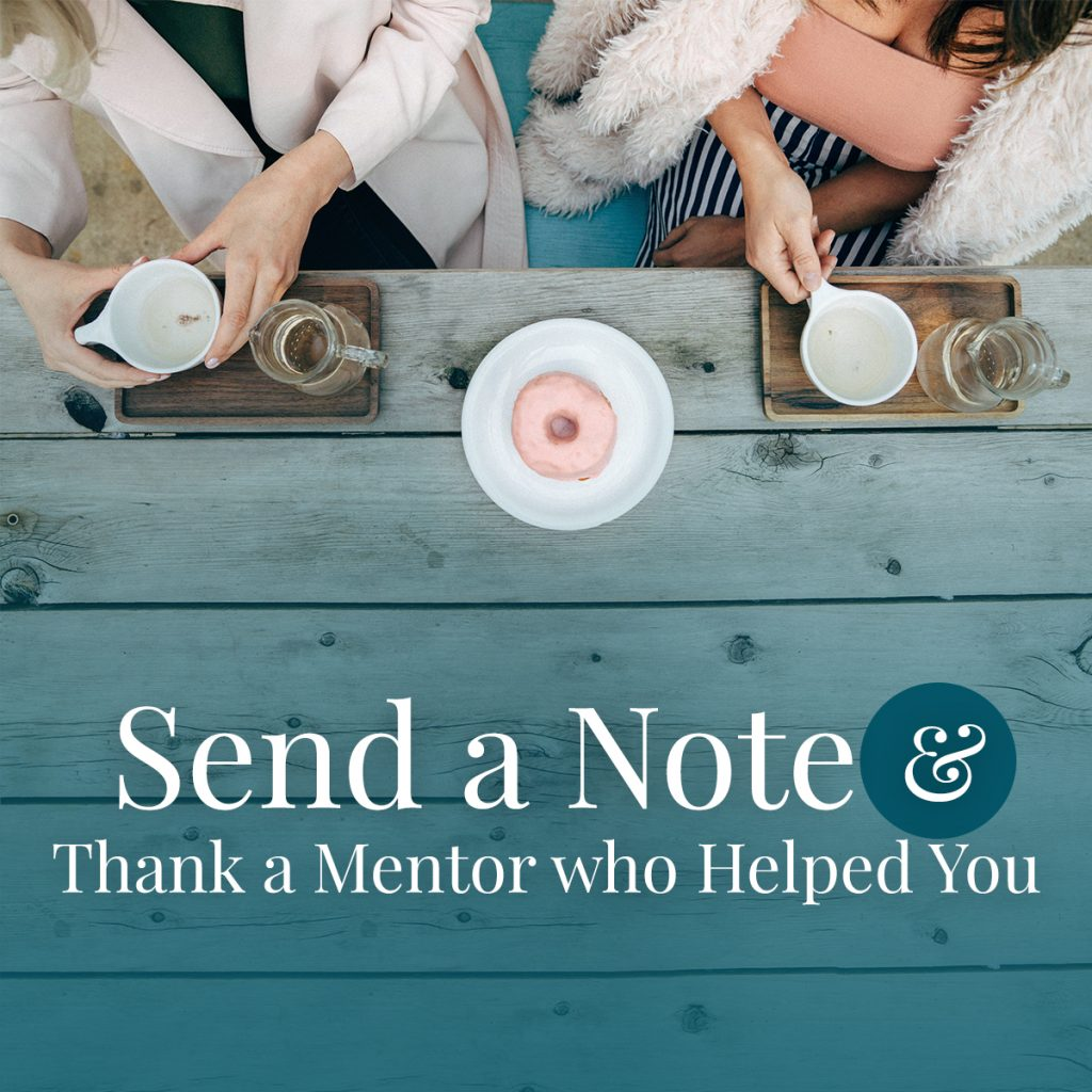 Send a note; thank a mentor who helped you