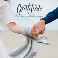 3 Effects on Relationships from Making Gratitude a Way of Life