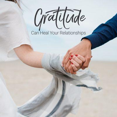 Gratitude Helps you Heal Relationships